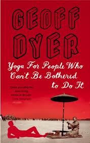 Yoga Geoff Dyer